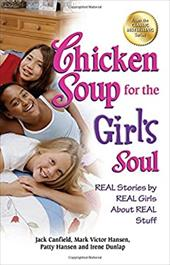 Chicken Soup for the Girl's Soul: Real Stories by Real Girls about Real Stuff 19499208