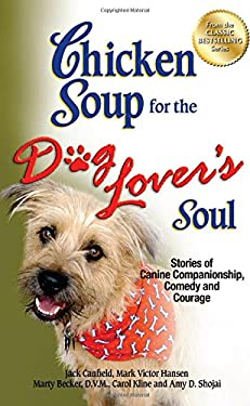 Chicken Soup for the Dog Lover's Soul: Stories of Canine Companionship, Comedy and Courage 9781623610340