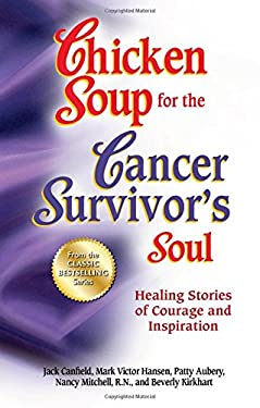Chicken Soup for the Cancer Survivor's Soul *Was Chicken Soup Fo: Healing Stories of Courage and Inspiration 9781623610395