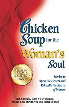 Chicken Soup for the Woman's Soul: More Stories to Open the Heart and Rekindle the Spirit of Women 9781623610432