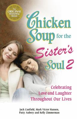Chicken Soup for the Sister's Soul 2: Celebrating Love and Laughter Throughout Our Lives 9781623610517