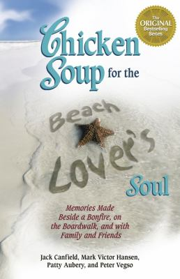 Chicken Soup for the Beach Lover's Soul: Memories Made Beside a Bonfire, on the Boardwalk and with Family and Friends 9781623610593