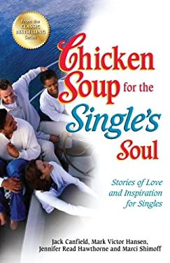 Chicken Soup for the Single's Soul: Stories of Love and Inspiration for Singles 9781623610852