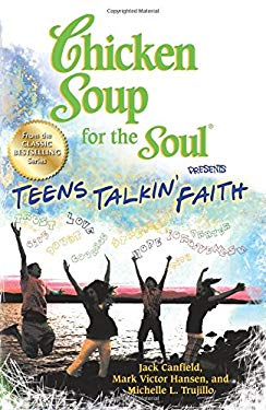Chicken Soup for the Soul Presents Teens Talkin' Faith 9781623610890