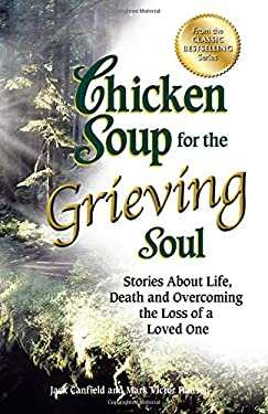 Chicken Soup for the Grieving Soul: Stories about Life, Death and Overcoming the Loss of a Loved One 9781623611019