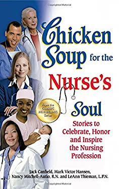 Chicken Soup for the Nurse's Soul: 101 Stories to Celebrate, Honor and Inspire the Nursing Profession 9781623611026