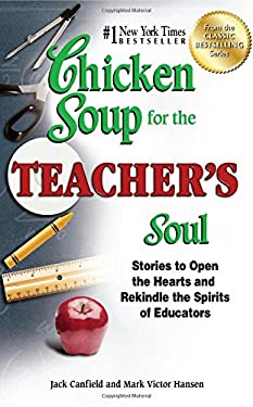 Chicken Soup for the Teacher's Soul: Stories to Open the Hearts and Rekindle the Spirit of Educators 9781623611071