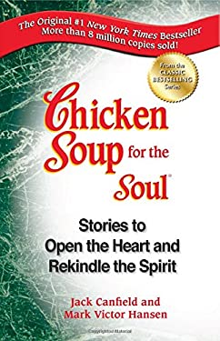 Chicken Soup for the Soul: Stories to Open the Heart and Rekindle the Spirit 9781623611118