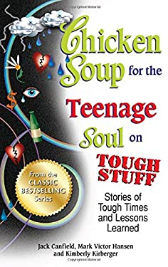 Chicken Soup for the Teenage Soul on Tough Stuff: Stories of Tough Times and Lessons Learned 9781623611194