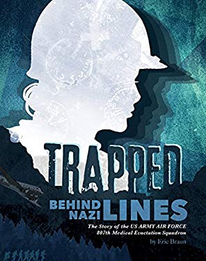 Trapped Behind Nazi Lines: The Story of the U.S. Army Air Force 807th Medical Evacuation Squadron (Encounter: Narrative Nonfiction Stories)