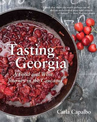 Tasting Georgia: A Food and Wine Journey in the Caucasus with Over 70 Recipes