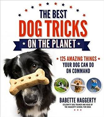 Best Dog Tricks on the Planet : 106 Amazing Things Your Dog Can Do on Command