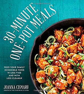 30-Minute One-Pot Meals: Feed Your Family Incredible Food in Less Time and With Less Cleanup