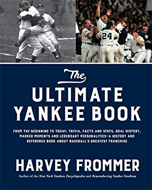 The Ultimate Yankee Book: From the Beginning to Today: Trivia, Facts and Stats, Oral History, Marker Moments and Legendary PersonalitiesA History and