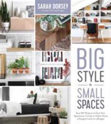 Big Style in Small Spaces: Easy DIY Projects to Add Designer Details to Your Apartment, Condo or Urban Home (9781624147883) photo