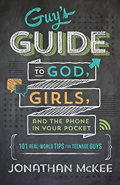 Guy's Guide to God, Girls, and the Phone in Your Pocket : 101 Real-World Tips for Teenaged Guys