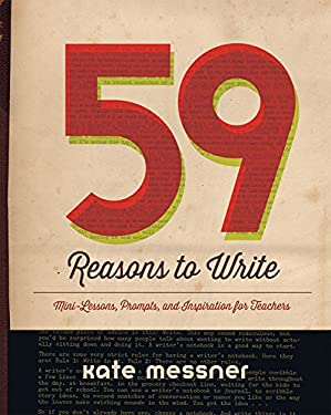 59 Reasons to Write : Mini-Lessons, Prompts, and Inspiration for Teachers