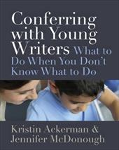 Conferring with Young Writers: What to Do When You Don't Know What to Do 23205975