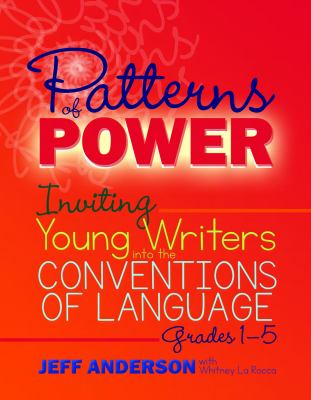Patterns of Power: Inviting Young Writers into the Conventions of Language, Grades 1-5