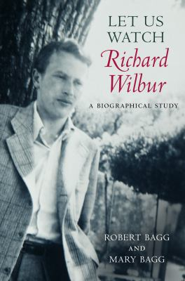 Let Us Watch Richard Wilbur: A Biographical Study