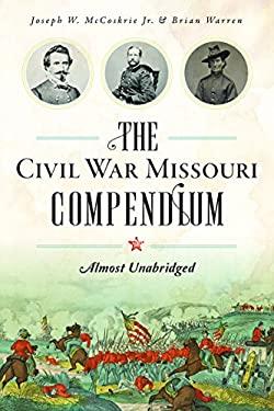 Civil War Missouri Compendium: Almost Unabridged, The (Civil War Series)