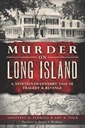 Murder on Long Island: A Nineteenth-Century Tale of Tragedy and Revenge (Murder & Mayhem) 21703590