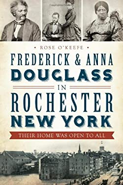 Frederick & Anna Douglass in Rochester, New York: Their Home Was Open to All