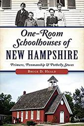 One-Room Schoolhouses of New Hampshire:: Primers, Penmanship & Potbelly Stoves (Landmarks) 22942445