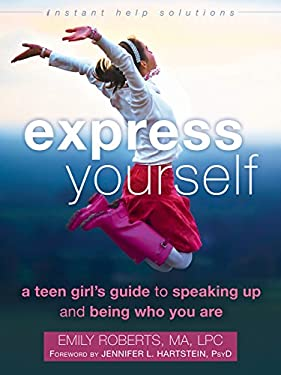 Express Yourself: A Teen Girls Guide to Speaking Up and Being Who You Are (The Instant Help Solutions Series)