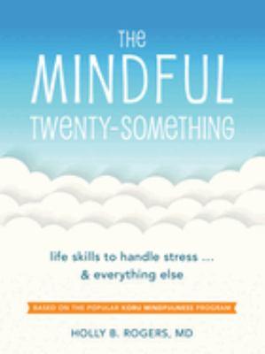 The Mindful Twenty-Something: Life Skills to Handle Stress?and Everything Else