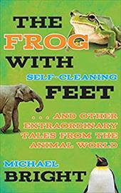 The Frog with Self-Cleaning Feet: . . . And Other Extraordinary Tales from the Animal World 22454012