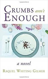 Crumbs Aren't Enough -  Raquel Whiting Gilmer