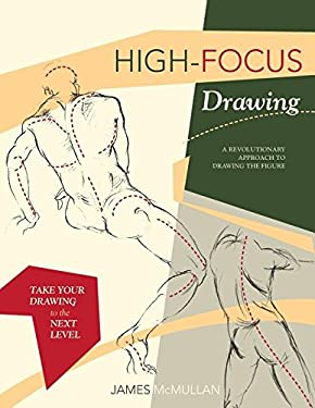 High-Focus Drawing: A Revolutionary Approach to Drawing the Figure: A Revolutionary Approach to Drawing the Figure