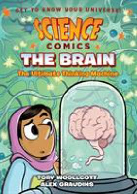 Science Comics: The Brain: The Ultimate Thinking Machine