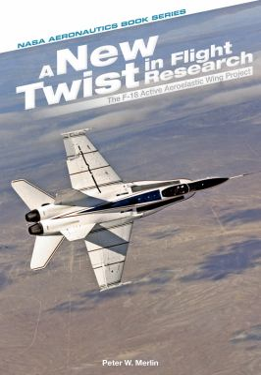 A New Twist in Flight Research NASA Aeronautics Book Series