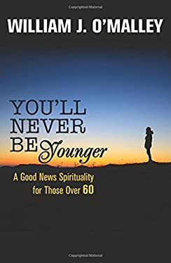 You'll Never Be Younger : A Good News Spirituality for Those Over 60