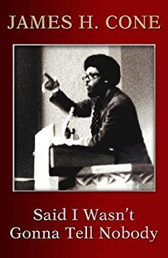 Said I Wasn't Gonna Tell Nobody: The Making of a Black Theologian as book, audiobook or ebook.