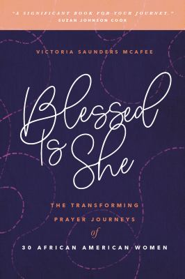 Blessed Is She: The Transforming Prayer Journeys of 30 African American Women
