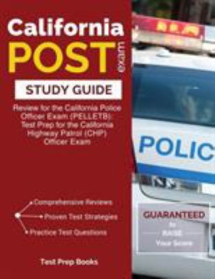 California POST Exam Study Guide: Review for the California Police Officer Exam (PELLETB): Test Prep for the California Highway Patrol (CHP) Officer E