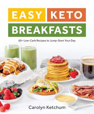Easy Keto Breakfasts: 60+ Low-Carb Recipes to Jump-Start Your Day