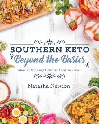 Southern Keto: Beyond the Basics: More of the Easy Comfort Food You Love