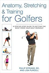 Anatomy, Stretching & Training for Golfers: A Step-by-Step Guide to Getting the Most from Your Golf Workout 23243665