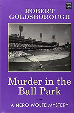 Murder in the Ball Park : A Nero Wolfe Mystery