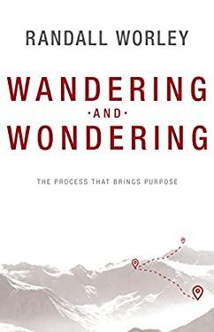 Wandering and Wondering: The Process That Brings Purpose