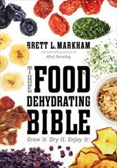 The Food Dehydrating Bible: Grow it. Dry it. Enjoy it! 22932889