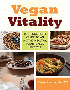 Vegan Vitality: Your Complete Guide to an Active, Healthy, Plant-Based Lifestyle