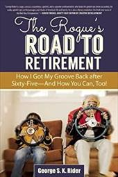 The Rogue's Road to Retirement: How I Got My Groove Back after Sixty-FiveAnd How You Can, Too! 23367540