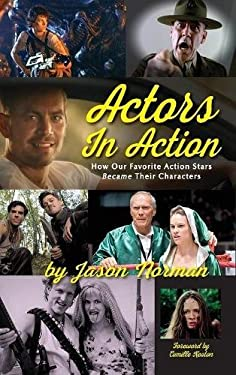 Actors in Action: How Our Favorite Action Stars Became Their Characters (hardback)