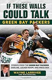 If These Walls Could Talk: Green Bay Packers: Stories from the Green Bay Packers Sideline, Locker Room, and Press Box 23441243