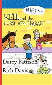 Kell and the Horse Apple Parade: Aliens, Inc. Chapter Book Series, Book 2 (The Aliens, Inc. Series) 23662499